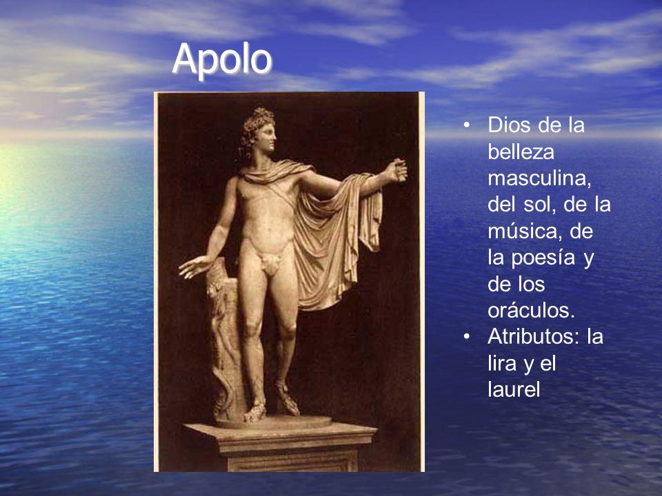 Apolo Dios de la belleza masculina, del sol, de la música, de la poesía y de los oráculos. Atributos: la lira y el laurel
