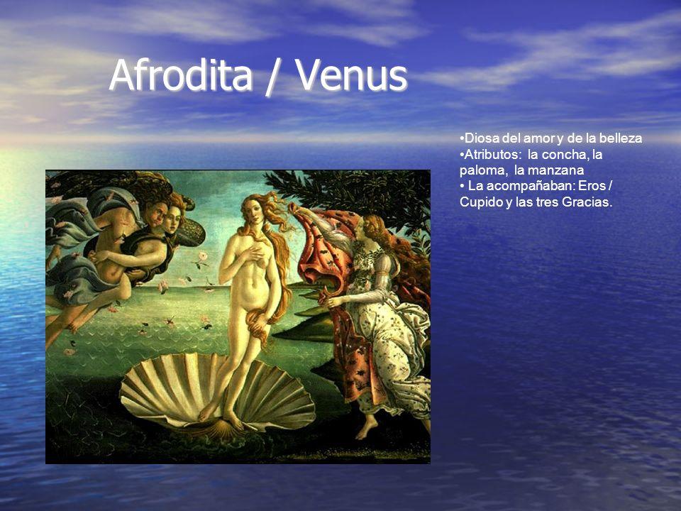 Afrodita / Venus Diosa del amor y de la belleza Atributos: la concha, la paloma, la manzana La acompañaban: Eros / Cupido y las tres Gracias.