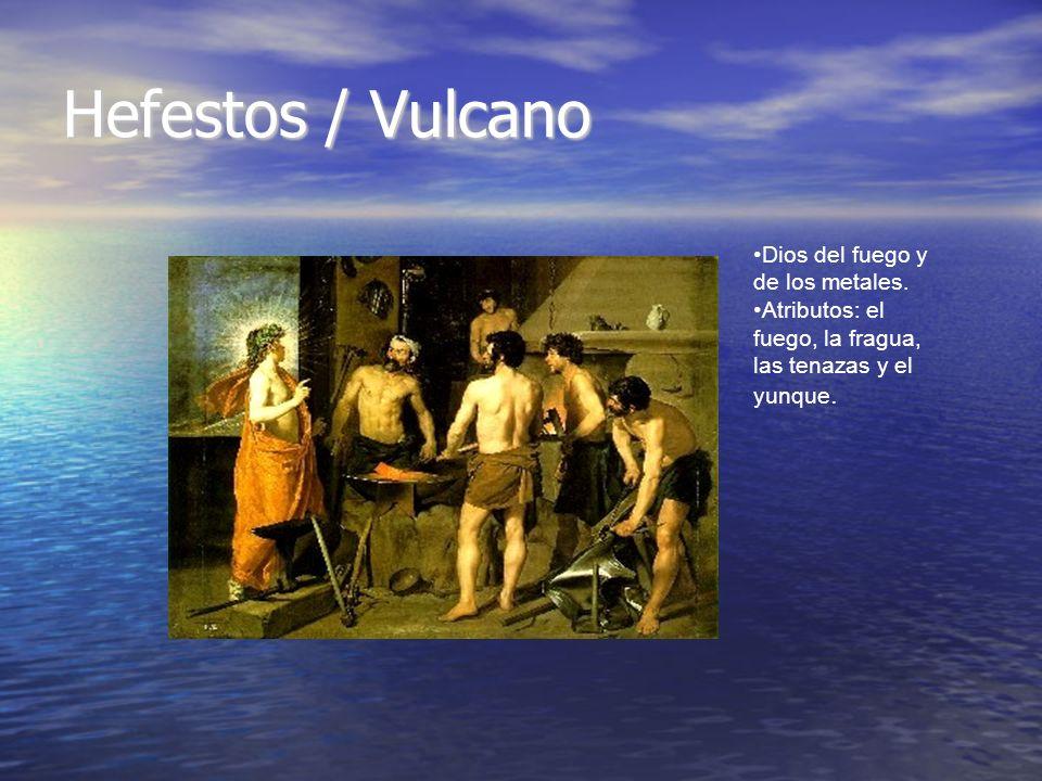 Hefestos / Vulcano Dios del fuego y de los metales. Atributos: el fuego, la fragua, las tenazas y el yunque.