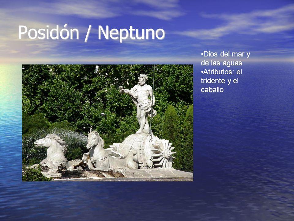 Posidón / Neptuno Dios del mar y de las aguas Atributos: el tridente y el caballo