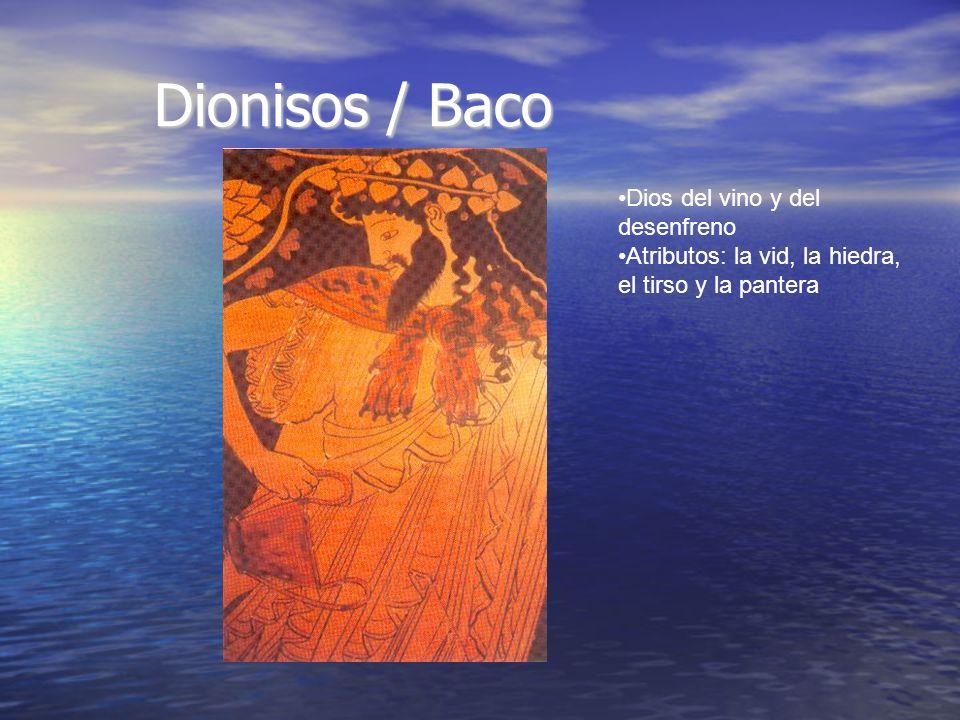 Dionisos / Baco Dios del vino y del desenfreno Atributos: la vid, la hiedra, el tirso y la pantera
