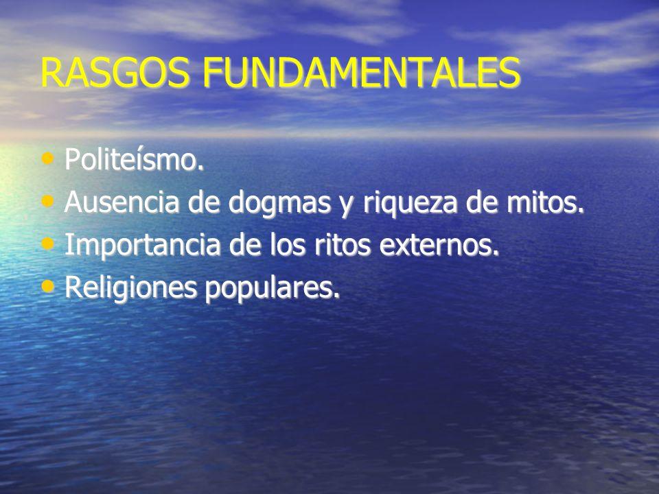 RASGOS FUNDAMENTALES Politeísmo. Politeísmo. Ausencia de dogmas y riqueza de mitos. Ausencia de dogmas y riqueza de mitos. Importancia de los ritos ex