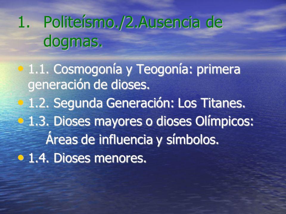 1.Politeísmo./2.Ausencia de dogmas. 1.1. Cosmogonía y Teogonía: primera generación de dioses. 1.1. Cosmogonía y Teogonía: primera generación de dioses