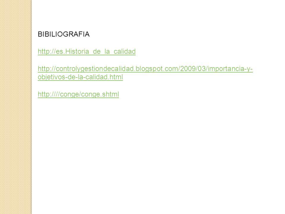 BIBILIOGRAFIA http://es.Historia_de_la_calidad http://controlygestiondecalidad.blogspot.com/2009/03/importancia-y- objetivos-de-la-calidad.html http:/