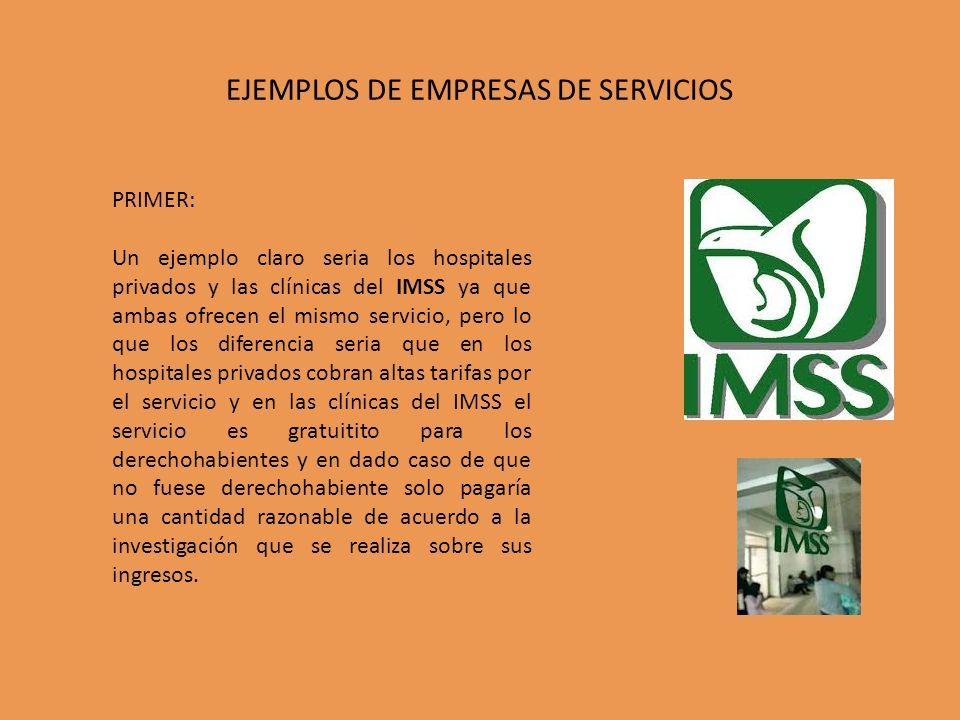EJEMPLOS DE EMPRESAS DE SERVICIOS PRIMER: Un ejemplo claro seria los hospitales privados y las clínicas del IMSS ya que ambas ofrecen el mismo servici