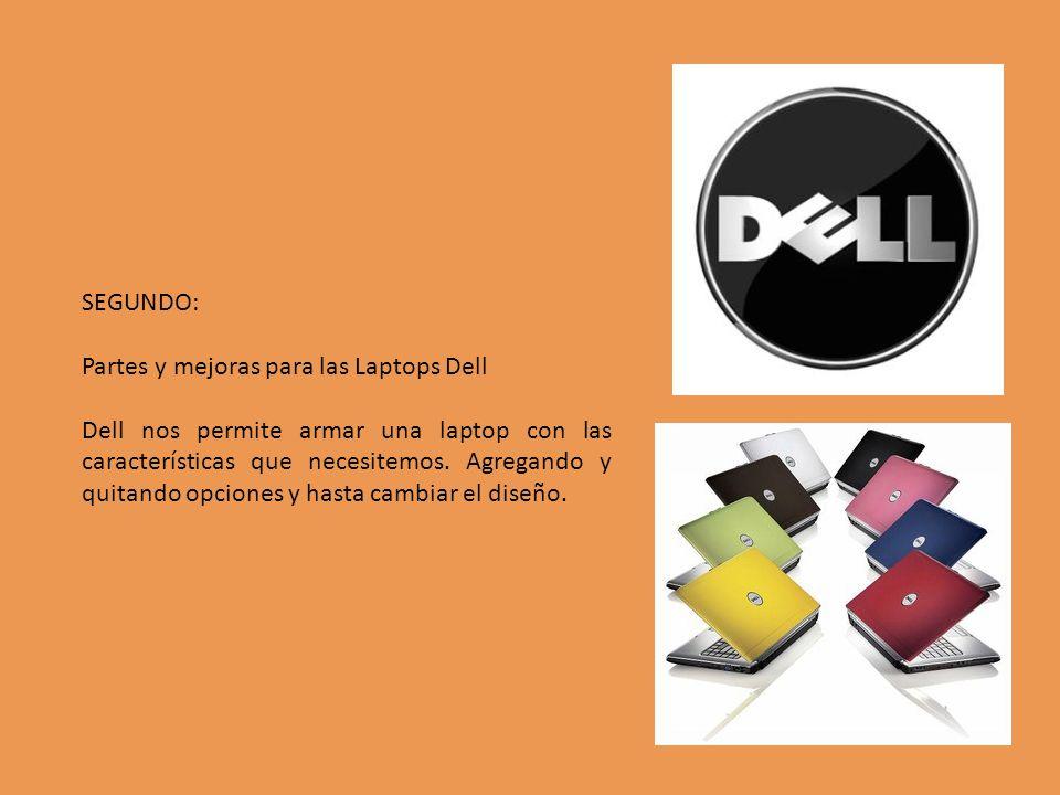 SEGUNDO: Partes y mejoras para las Laptops Dell Dell nos permite armar una laptop con las características que necesitemos. Agregando y quitando opcion