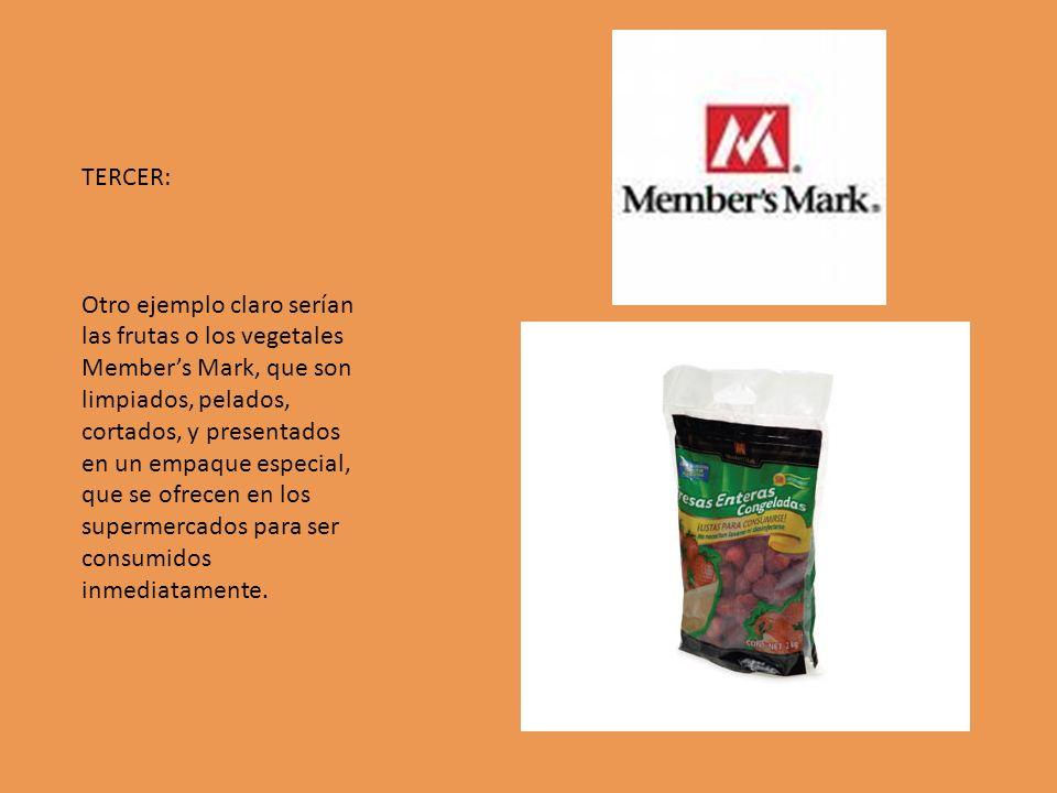 TERCER: Otro ejemplo claro serían las frutas o los vegetales Members Mark, que son limpiados, pelados, cortados, y presentados en un empaque especial,