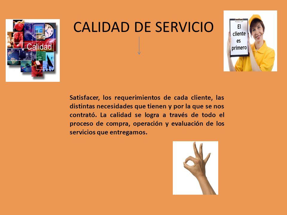 CALIDAD DE SERVICIO Satisfacer, los requerimientos de cada cliente, las distintas necesidades que tienen y por la que se nos contrató. La calidad se l