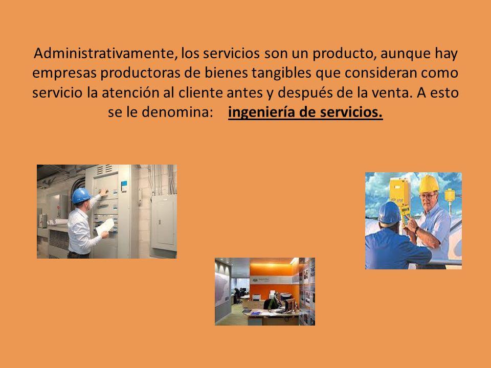 Administrativamente, los servicios son un producto, aunque hay empresas productoras de bienes tangibles que consideran como servicio la atención al cl