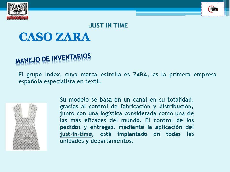 JUST IN TIME El grupo Index, cuya marca estrella es ZARA, es la primera empresa española especialista en textil. just-in-time Su modelo se basa en un