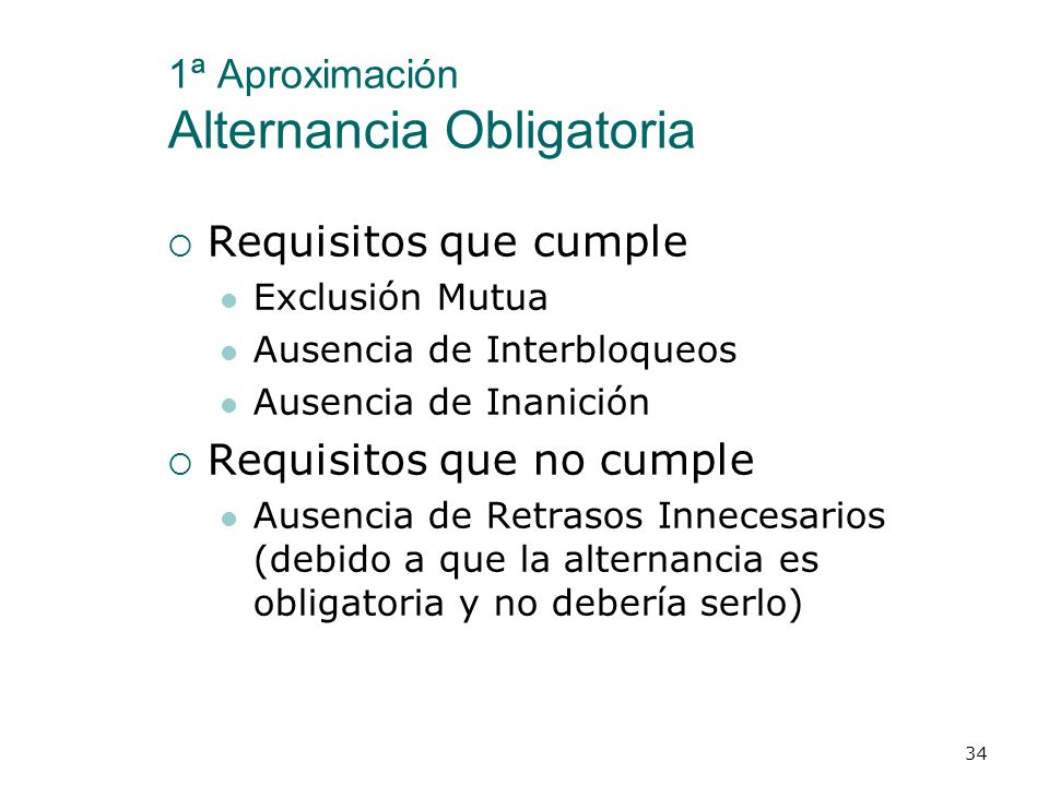 1ª Aproximación Alternancia Obligatoria p1p2c.turno 1while c.turno <> 11 2write('SC1 ');1 3 while c.turno <> 21 4write('SC2 ');1 5c.turno := 2;2 6whil