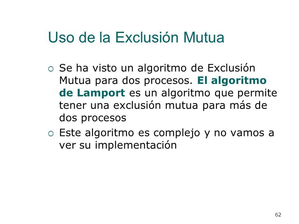 Uso de la Exclusión Mutua La sección crítica de la exclusión mutua es una instrucción atómica de grano grueso Es indivisible en el sentido de que ning