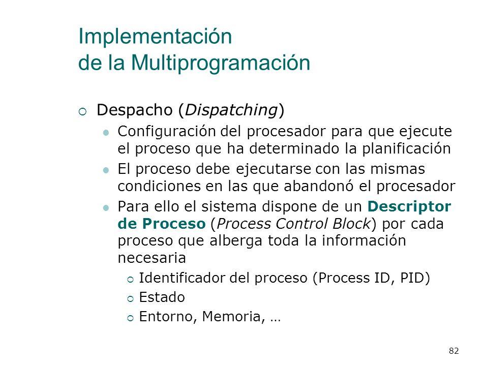 Implementación de la Multiprogramación Planificación (Scheduling) Política que determina la asignación, en cada instante, de los procesos a los proces