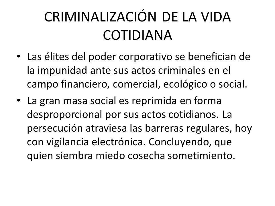 CRIMINALIZACIÓN DE LA VIDA COTIDIANA Las élites del poder corporativo se benefician de la impunidad ante sus actos criminales en el campo financiero, comercial, ecológico o social.
