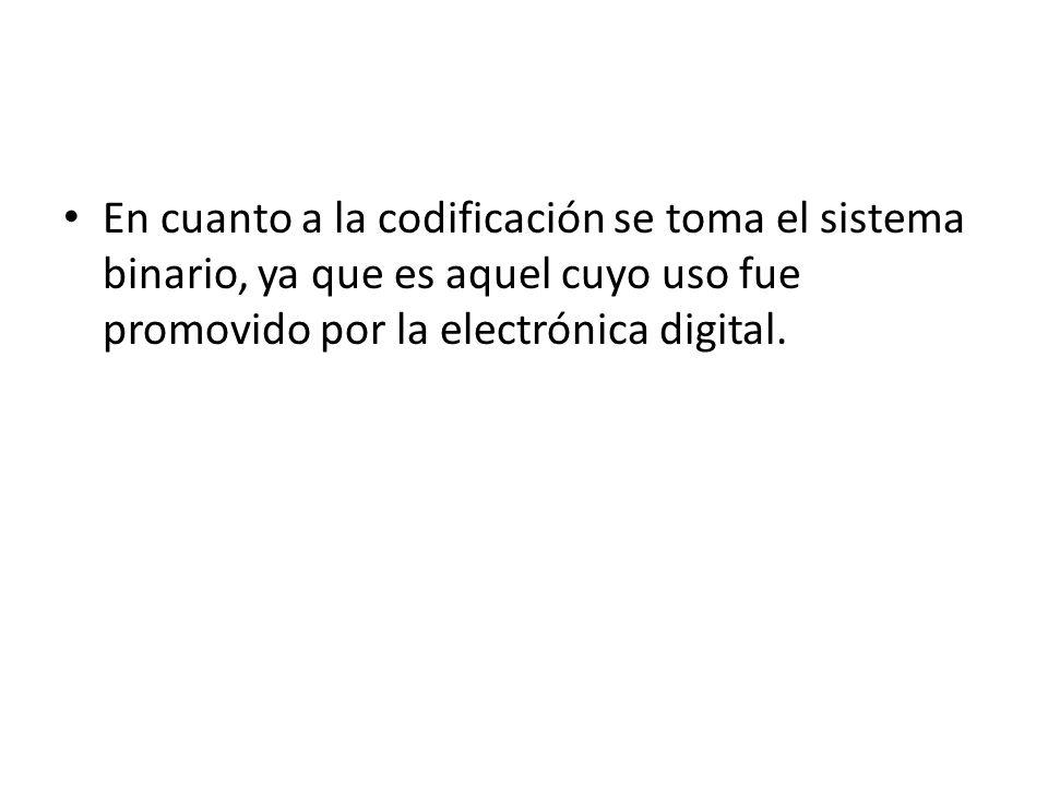 En cuanto a la codificación se toma el sistema binario, ya que es aquel cuyo uso fue promovido por la electrónica digital.