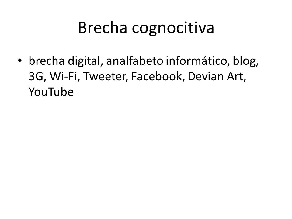 Brecha cognocitiva brecha digital, analfabeto informático, blog, 3G, Wi-Fi, Tweeter, Facebook, Devian Art, YouTube