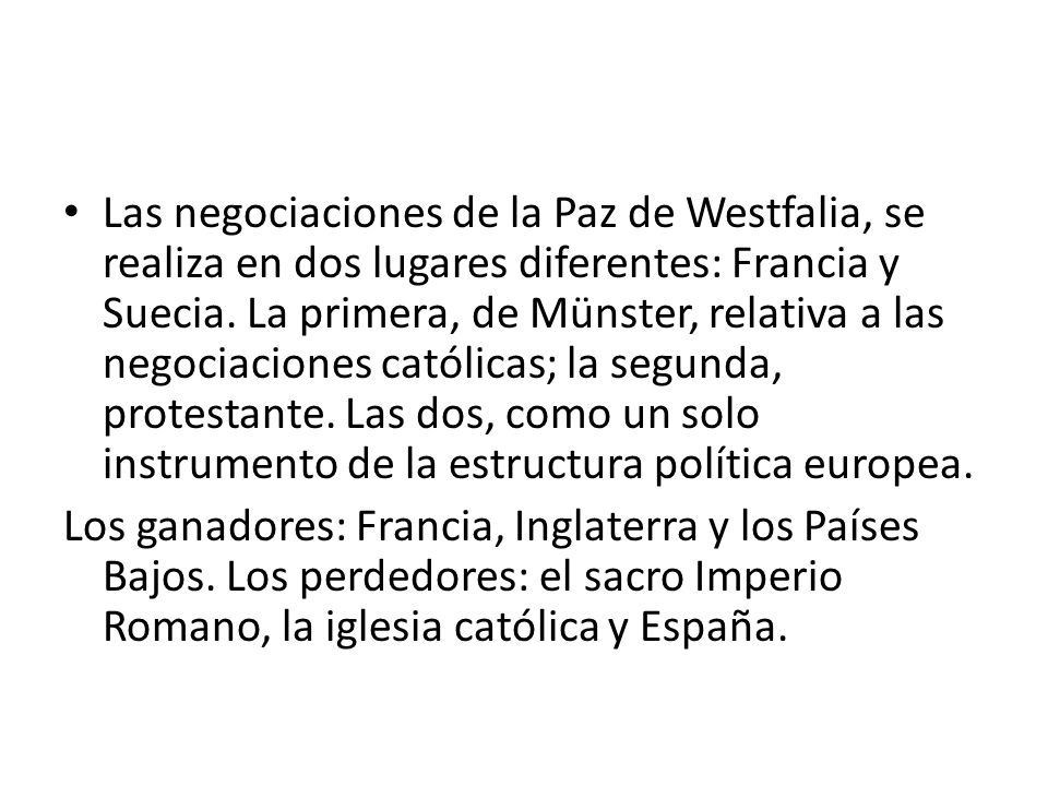 Las negociaciones de la Paz de Westfalia, se realiza en dos lugares diferentes: Francia y Suecia. La primera, de Münster, relativa a las negociaciones