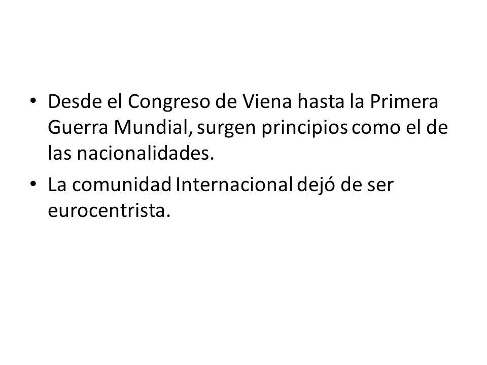 Desde el Congreso de Viena hasta la Primera Guerra Mundial, surgen principios como el de las nacionalidades. La comunidad Internacional dejó de ser eu