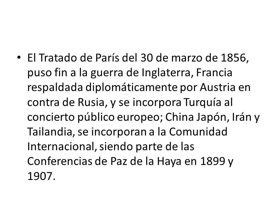 El Tratado de París del 30 de marzo de 1856, puso fin a la guerra de Inglaterra, Francia respaldada diplomáticamente por Austria en contra de Rusia, y