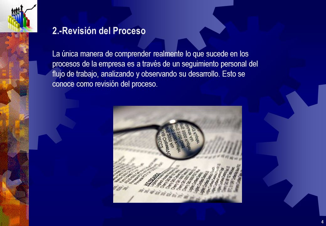 2.-Revisión del Proceso La única manera de comprender realmente lo que sucede en los procesos de la empresa es a través de un seguimiento personal del