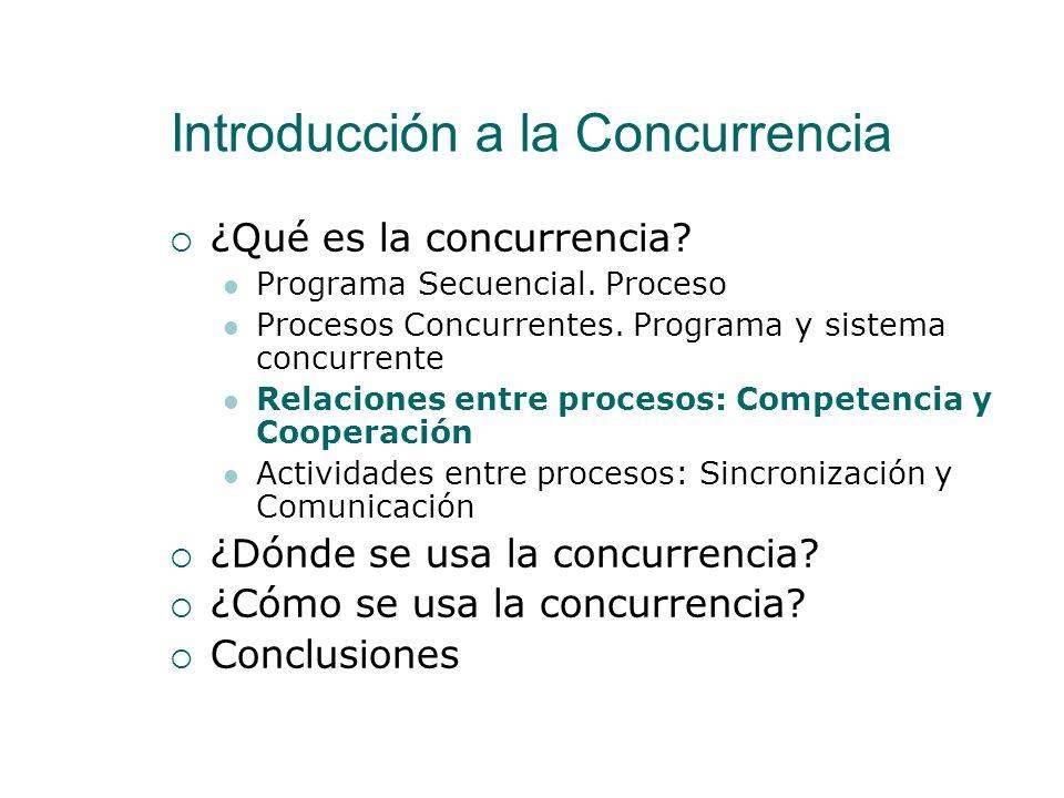 Procesos Concurrentes. Programa y Sistema Concurrente Sistema Concurrente Sistema Informático (HW+SW) en el que es posible ejecutar varios procesos co