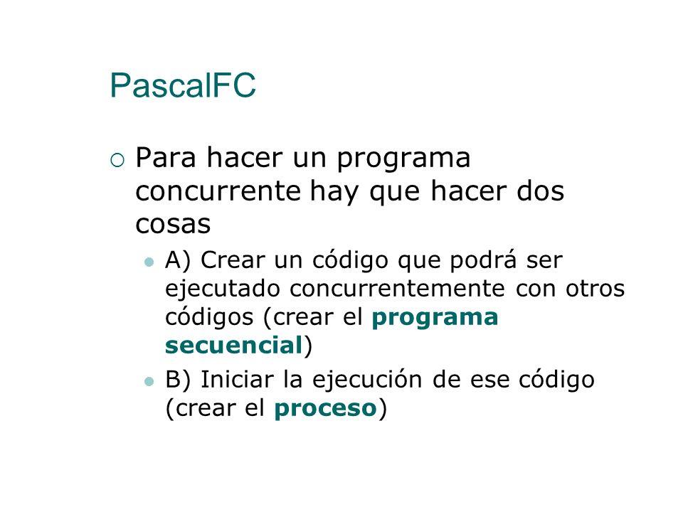 PascalFC Para estudiar el desarrollo de programas concurrentes vamos a usar PascalFC Es un lenguaje de programación basado en una simplificación de Pa