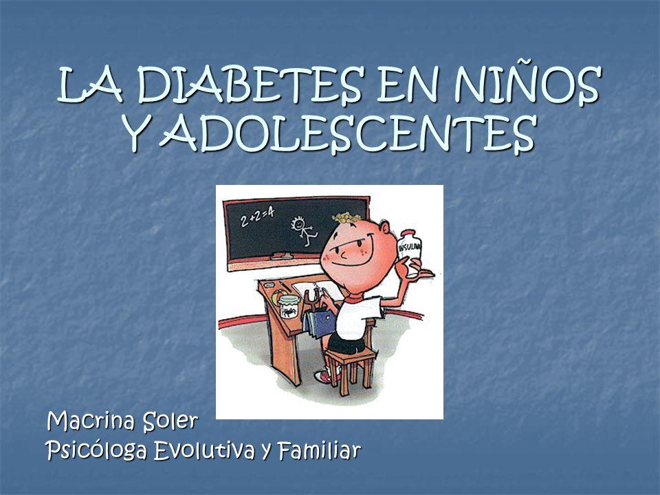 LA DIABETES EN NIÑOS Y ADOLESCENTES Macrina Soler Psicóloga Evolutiva y Familiar