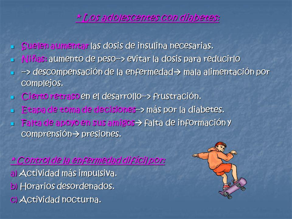 * Los adolescentes con diabetes: Suelen aumentar las dosis de insulina necesarias. Suelen aumentar las dosis de insulina necesarias. Niñas: aumento de