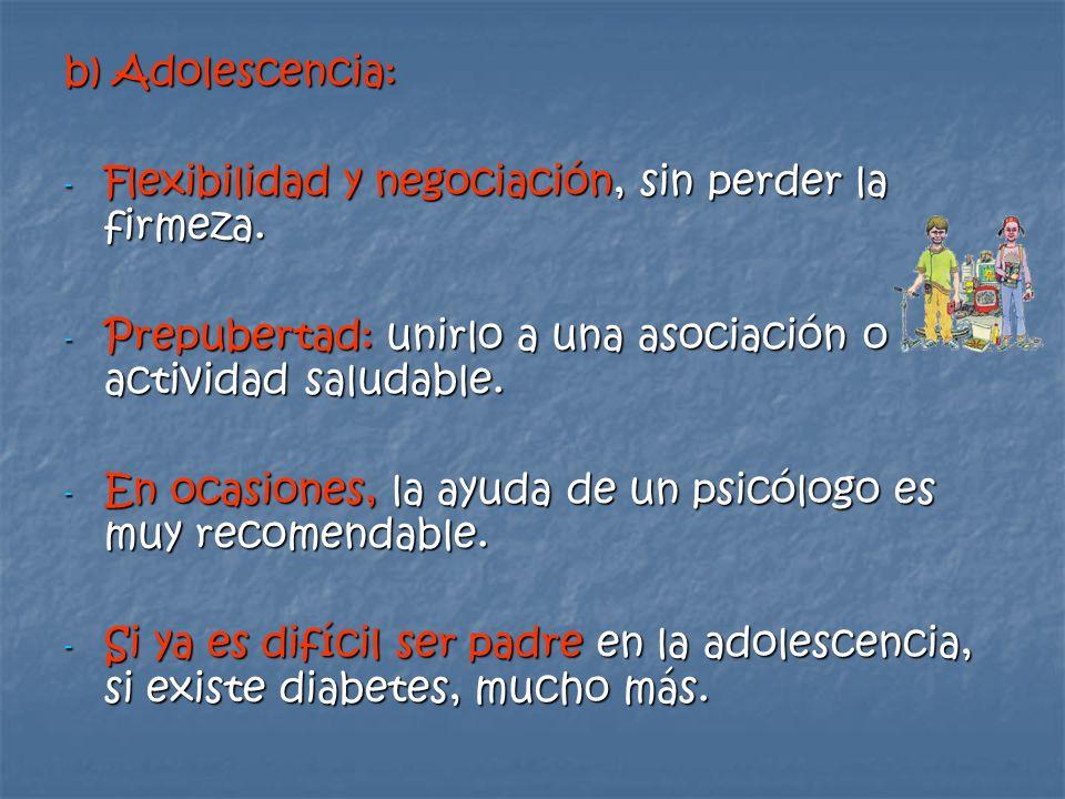 b) Adolescencia: - Flexibilidad y negociación, sin perder la firmeza. - Prepubertad: unirlo a una asociación o actividad saludable. - En ocasiones, la