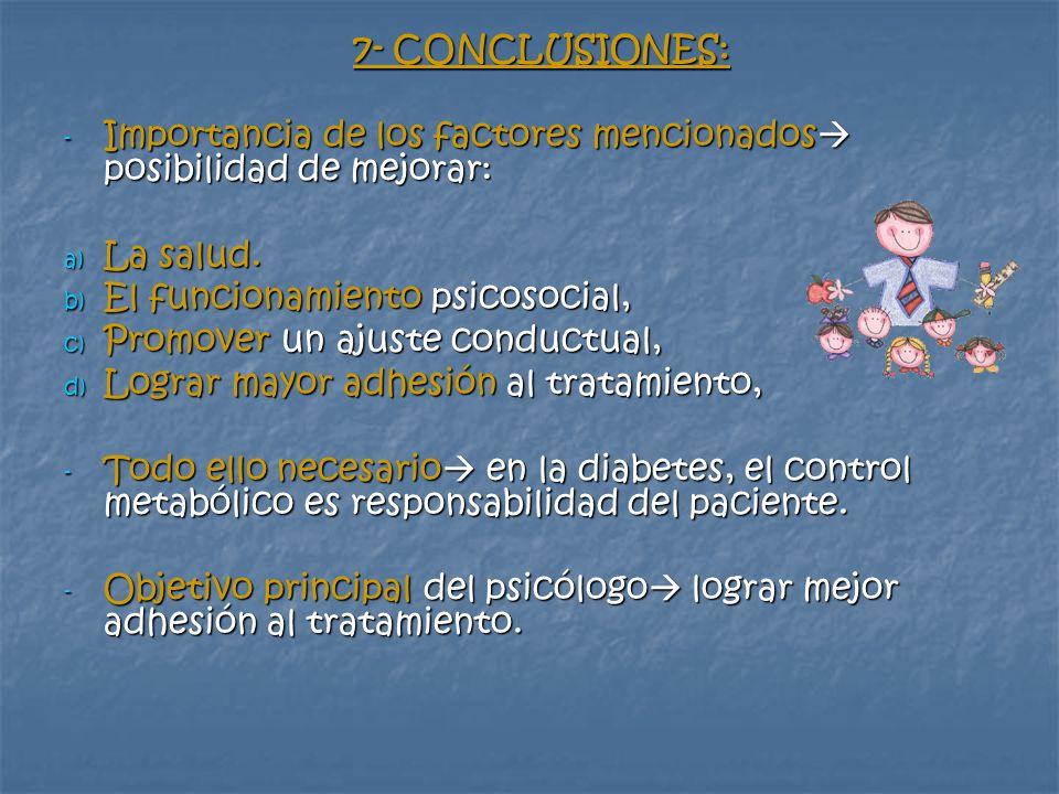 7- CONCLUSIONES: - Importancia de los factores mencionados posibilidad de mejorar: a) La salud. b) El funcionamiento psicosocial, c) Promover un ajust
