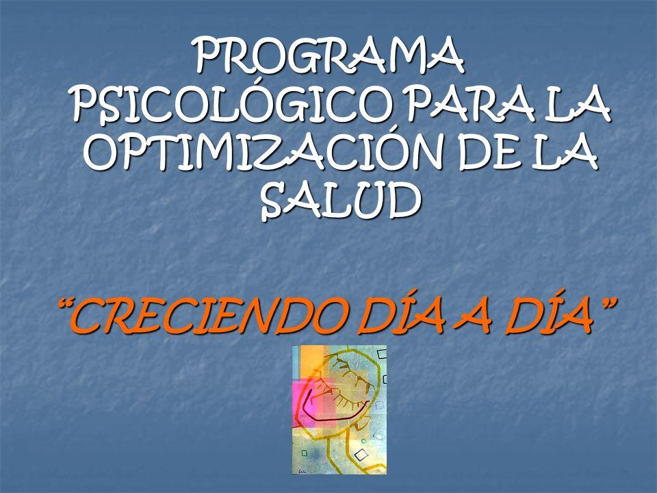 PROGRAMA PSICOLÓGICO PARA LA OPTIMIZACIÓN DE LA SALUD CRECIENDO DÍA A DÍA