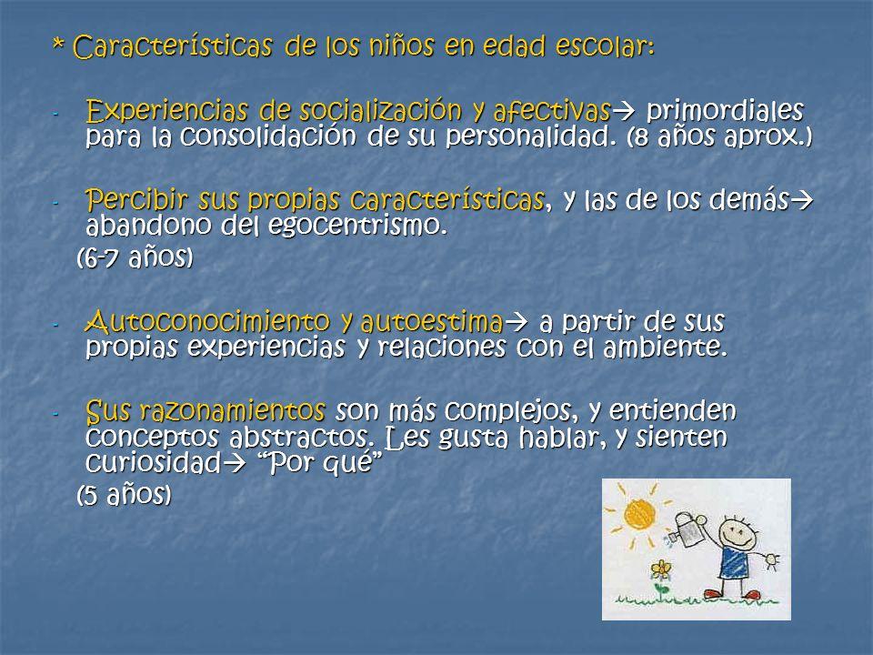 * Características de los niños en edad escolar: - Experiencias de socialización y afectivas primordiales para la consolidación de su personalidad. (8
