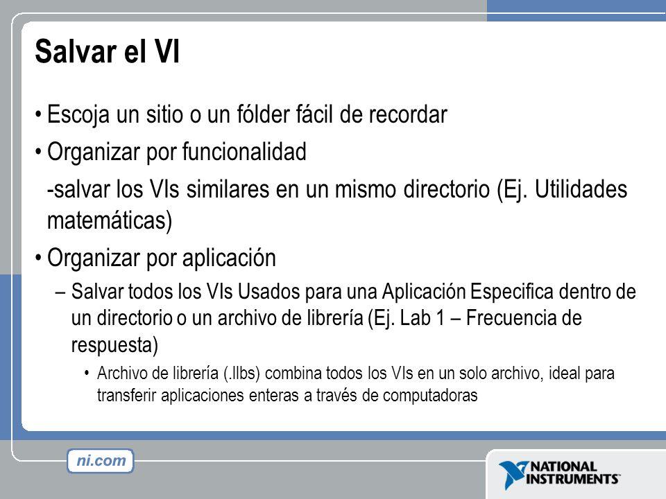 Salvar el VI Escoja un sitio o un fólder fácil de recordar Organizar por funcionalidad -salvar los VIs similares en un mismo directorio (Ej. Utilidade