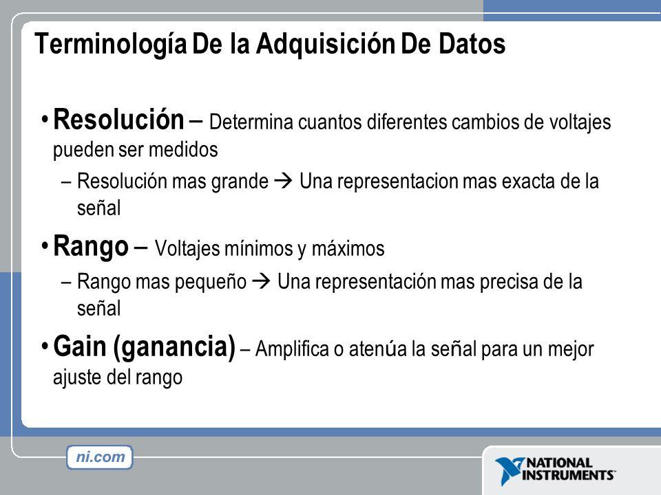 Terminología De la Adquisición De Datos Resolución – Determina cuantos diferentes cambios de voltajes pueden ser medidos –Resolución mas grande Una re