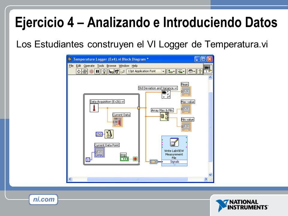 Ejercicio 4 – Analizando e Introduciendo Datos Los Estudiantes construyen el VI Logger de Temperatura.vi