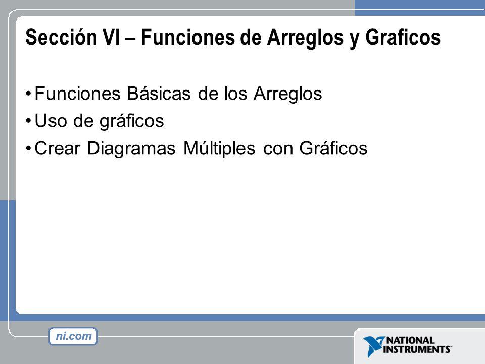 Sección VI – Funciones de Arreglos y Graficos Funciones Básicas de los Arreglos Uso de gráficos Crear Diagramas Múltiples con Gráficos