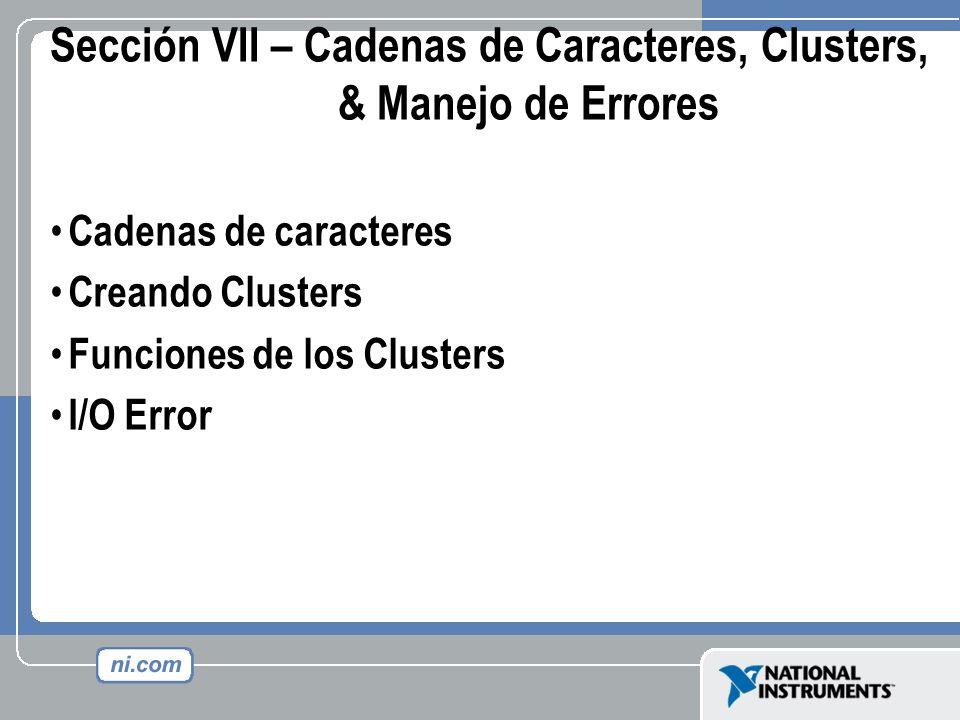 Sección VII – Cadenas de Caracteres, Clusters, & Manejo de Errores Cadenas de caracteres Creando Clusters Funciones de los Clusters I/O Error