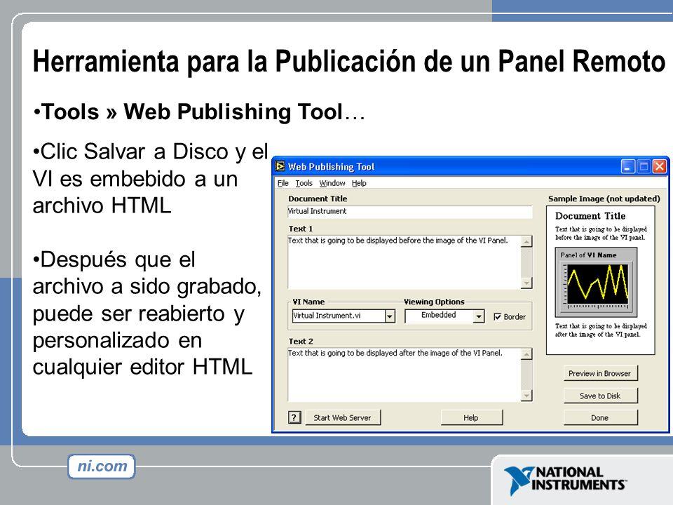 Herramienta para la Publicación de un Panel Remoto Tools » Web Publishing Tool… Clic Salvar a Disco y el VI es embebido a un archivo HTML Después que