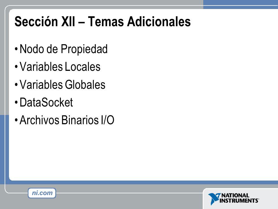 Sección XII – Temas Adicionales Nodo de Propiedad Variables Locales Variables Globales DataSocket Archivos Binarios I/O
