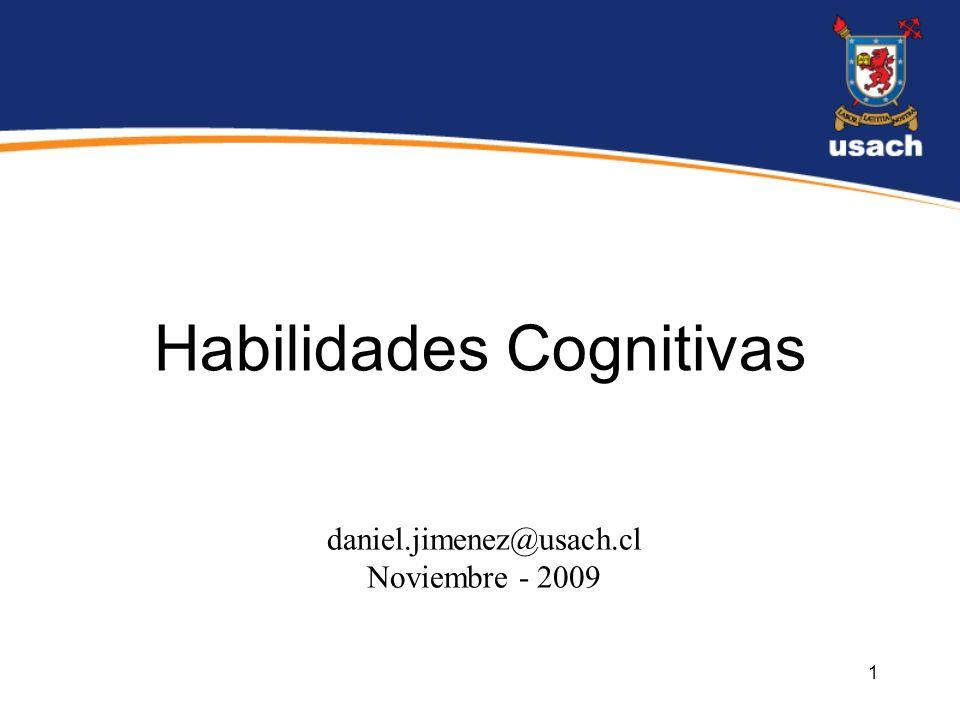 1 Habilidades Cognitivas daniel.jimenez@usach.cl Noviembre - 2009