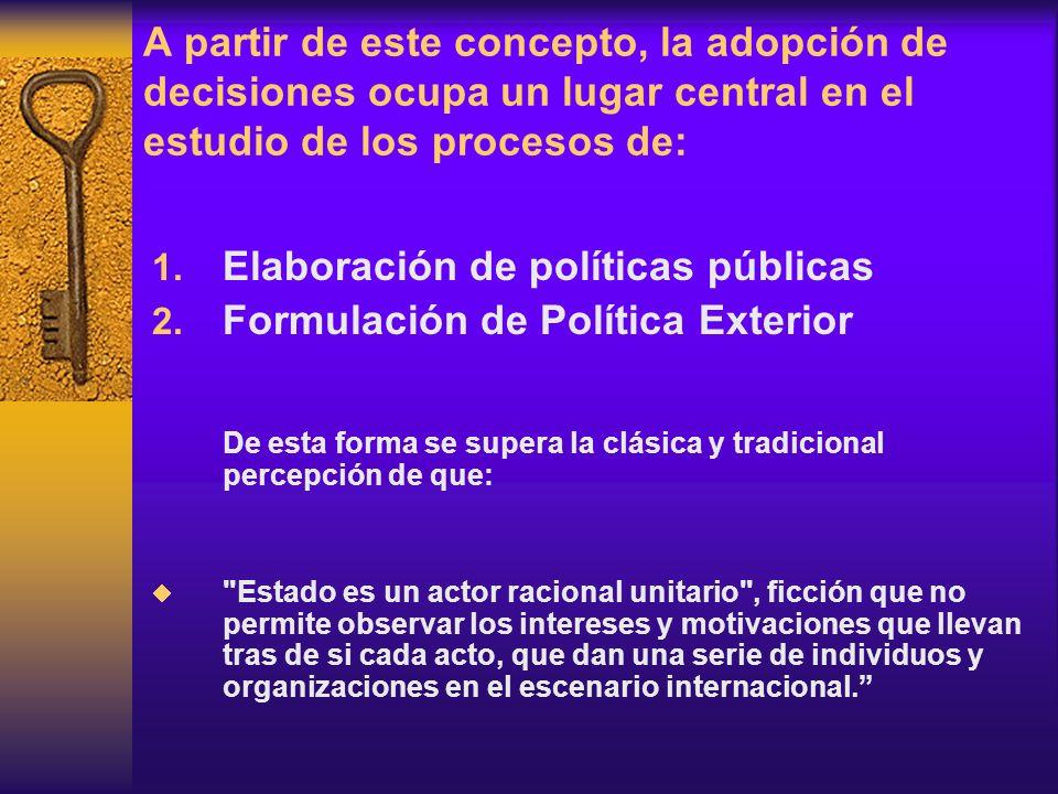 A partir de este concepto, la adopción de decisiones ocupa un lugar central en el estudio de los procesos de: 1. Elaboración de políticas públicas 2.