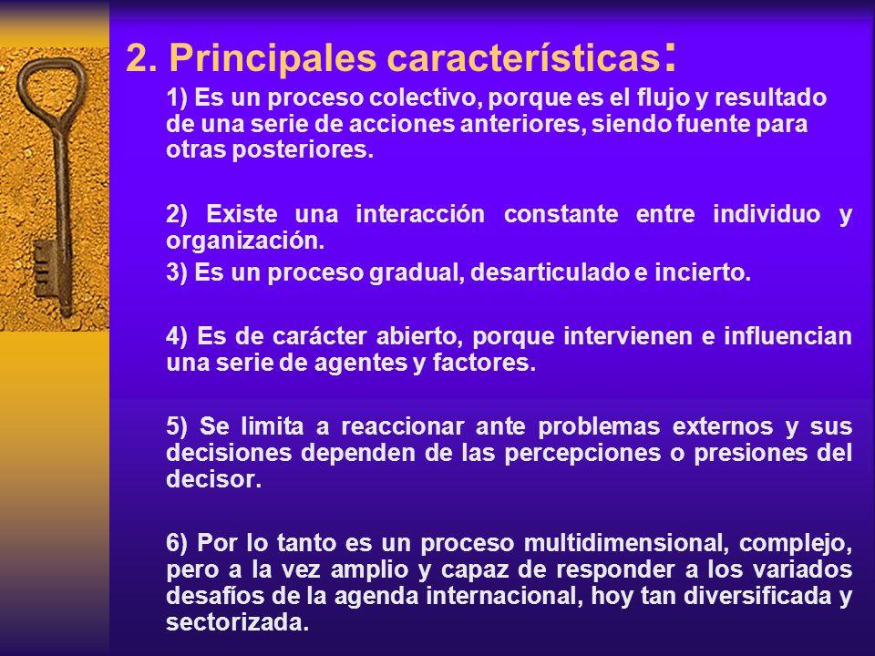 2. Principales características : 1) Es un proceso colectivo, porque es el flujo y resultado de una serie de acciones anteriores, siendo fuente para ot