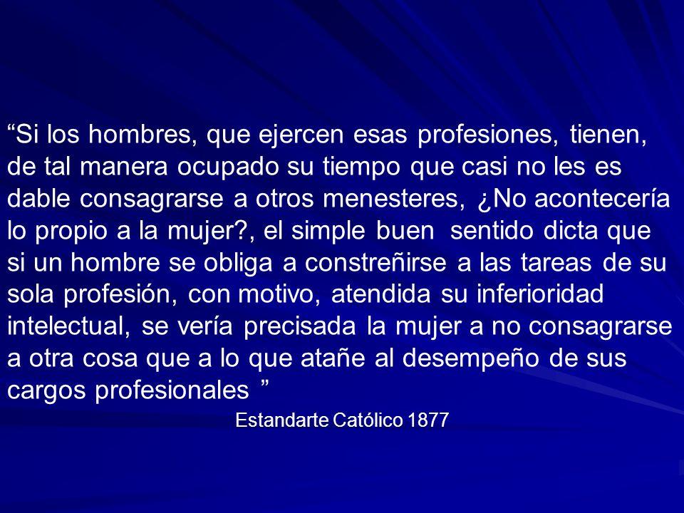 La naturaleza misma, que ha señalado misterios diversos al hombre y a la mujer, ha cuidado también de distinguir las ocupaciones que los unos y los otros cumplan Estandarte Católico 1877
