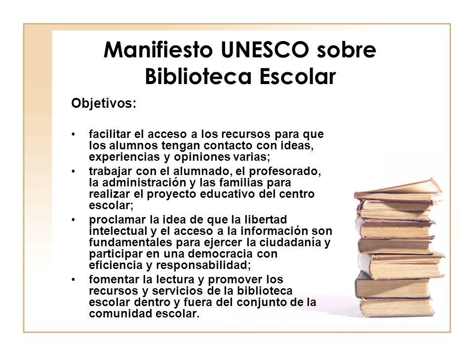 Manifiesto UNESCO sobre Biblioteca Escolar Objetivos: facilitar el acceso a los recursos para que los alumnos tengan contacto con ideas, experiencias