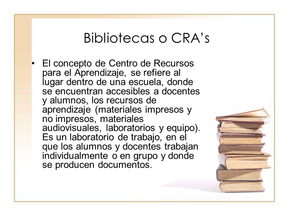 Bibliotecas o CRAs El concepto de Centro de Recursos para el Aprendizaje, se refiere al lugar dentro de una escuela, donde se encuentran accesibles a