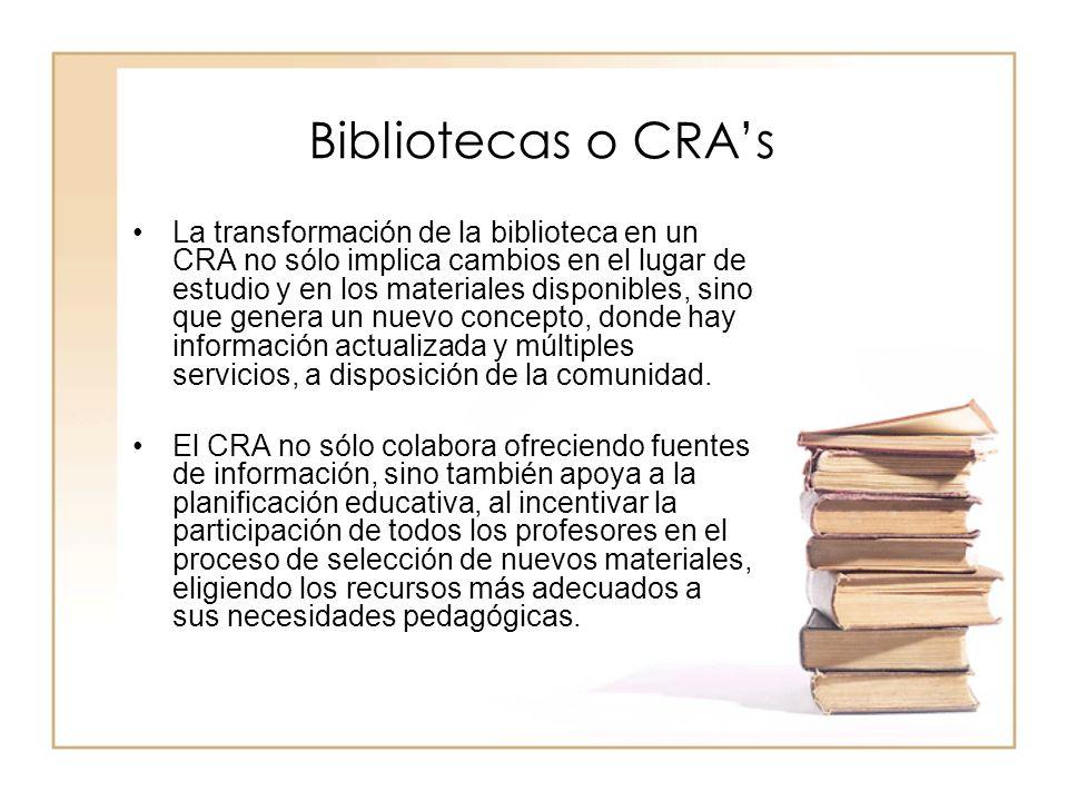 Bibliotecas o CRAs La transformación de la biblioteca en un CRA no sólo implica cambios en el lugar de estudio y en los materiales disponibles, sino q