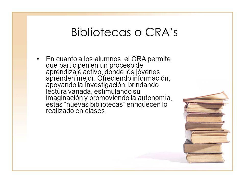 Bibliotecas o CRAs En cuanto a los alumnos, el CRA permite que participen en un proceso de aprendizaje activo, donde los jóvenes aprenden mejor. Ofrec