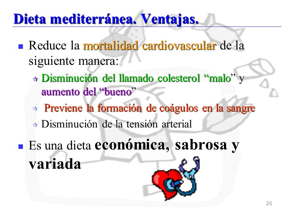 28 Dieta mediterránea. Ventajas. Reduce la mortalidad cardiovascular de la siguiente manera: Reduce la mortalidad cardiovascular de la siguiente maner