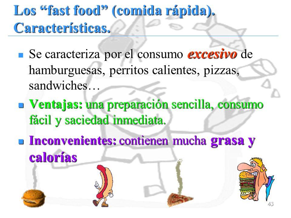 43 Los fast food (comida rápida). Características. Se caracteriza por el consumo excesivo de hamburguesas, perritos calientes, pizzas, sandwiches… Se