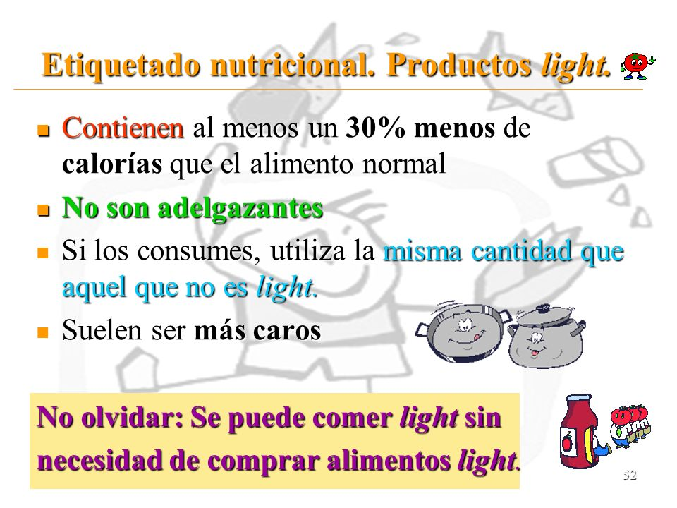 52 Etiquetado nutricional. Productos light. Contienen al menos un 30% menos de calorías que el alimento normal Contienen al menos un 30% menos de calo